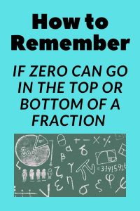 HOW TO REMEMBER IF ZERO CAN BE THE NUMERATOR OR THE DENOMINATOR
